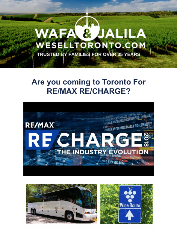 Save The Date! Tuesday September 25,2018  If you are coming for the Annual RE/CHARGE happening in Toronto this fall, Please mark your calendar and get ready to...  Join us for a day of fun on a Luxury Bus Wine Tour  Wine Tasting & Lunch with your favourite RE/MAX associates   Hosted by Wafa & Jalila  Please RSVP By August 30 LIMITED SPACE AVAILABLE